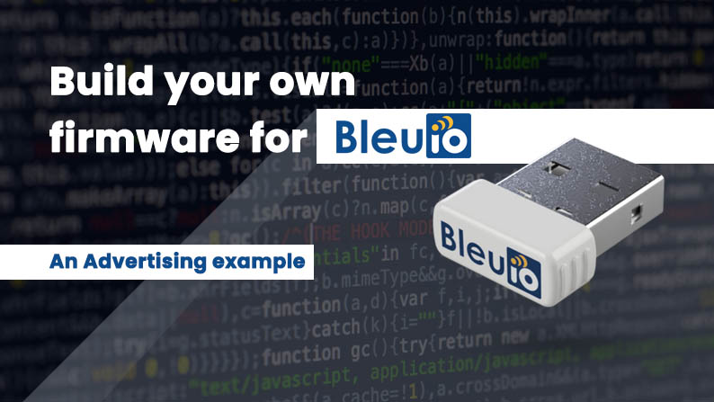Build your own firmware for BleuIO - An advertising example